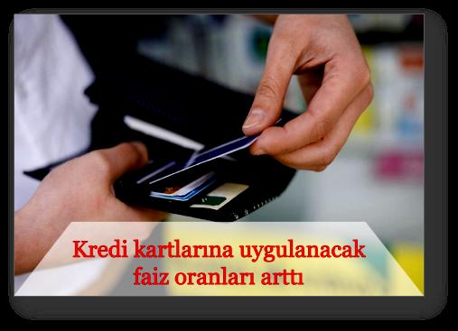 Kredi kartlarına uygulanacak faiz oranları arttı