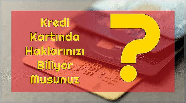 Kredi Kartında Haklarınızı biliyor musunuz?