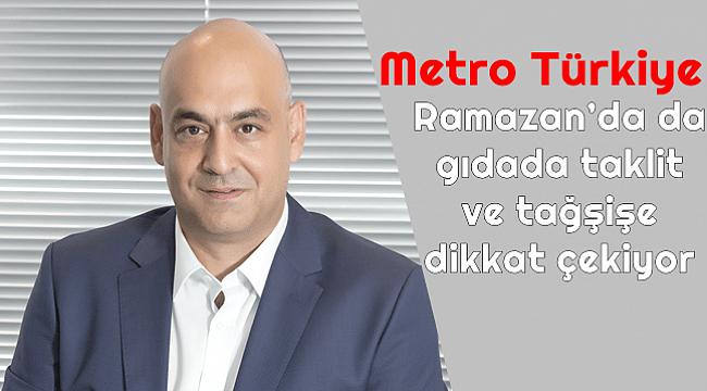 Metro Türkiye, Ramazan'da da gıdada taklit ve tağşişe dikkat çekiyor